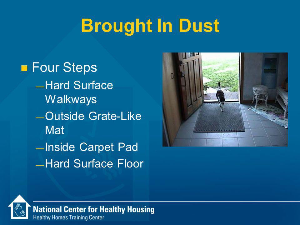 Brought In Dust n Four Steps Hard Surface Walkways Outside Grate-Like Mat Inside Carpet Pad Hard Surface Floor