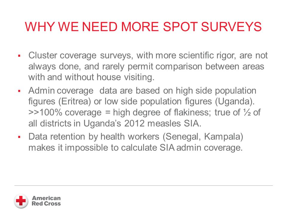 WHY WE NEED MORE SPOT SURVEYS Cluster coverage surveys, with more scientific rigor, are not always done, and rarely permit comparison between areas wi