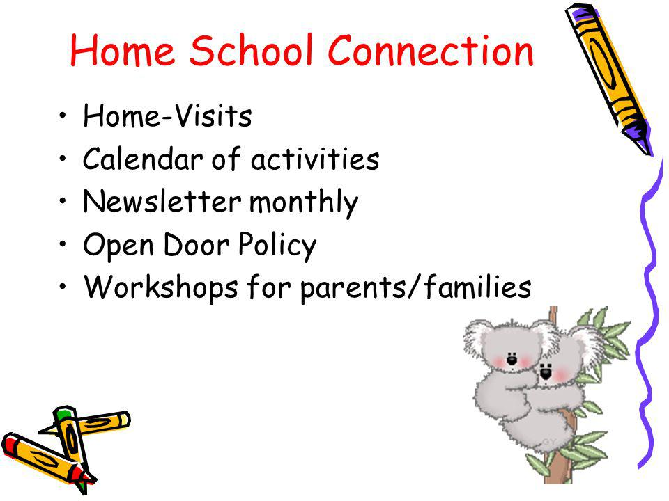 Home School Connection Home-Visits Calendar of activities Newsletter monthly Open Door Policy Workshops for parents/families