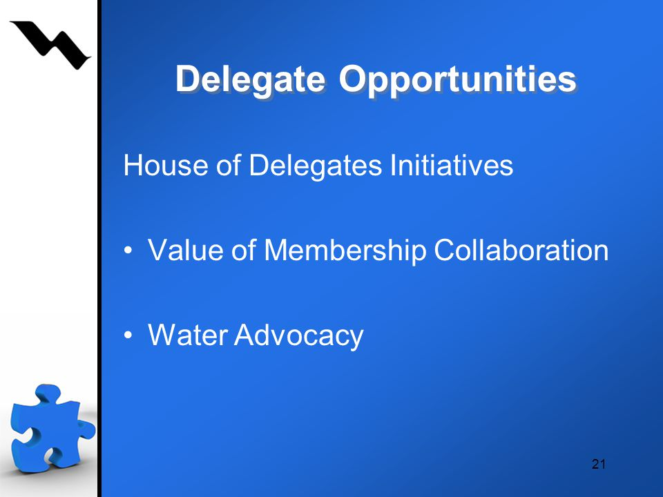 Delegate Opportunities House of Delegates Initiatives Value of Membership Collaboration Water Advocacy 21