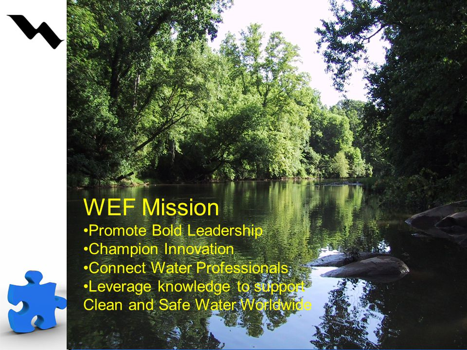 5 WEF Mission Promote Bold Leadership Champion Innovation Connect Water Professionals Leverage knowledge to support Clean and Safe Water Worldwide
