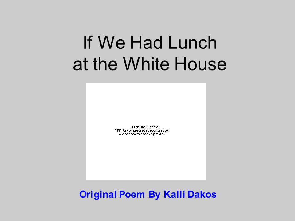 If We Had Lunch at the White House Original Poem By Kalli Dakos