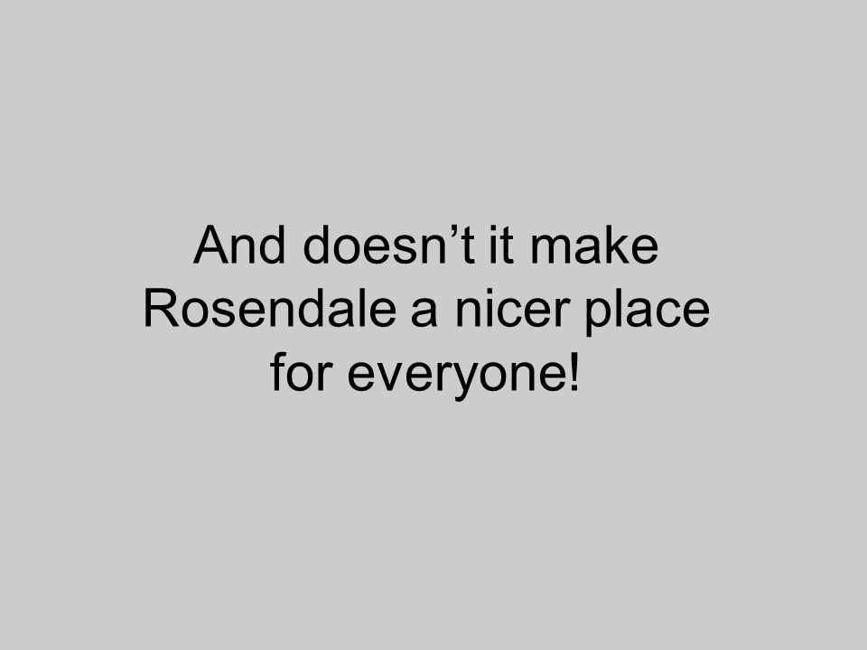 And doesnt it make Rosendale a nicer place for everyone!