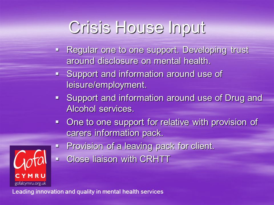 Crisis House Input Regular one to one support. Developing trust around disclosure on mental health.