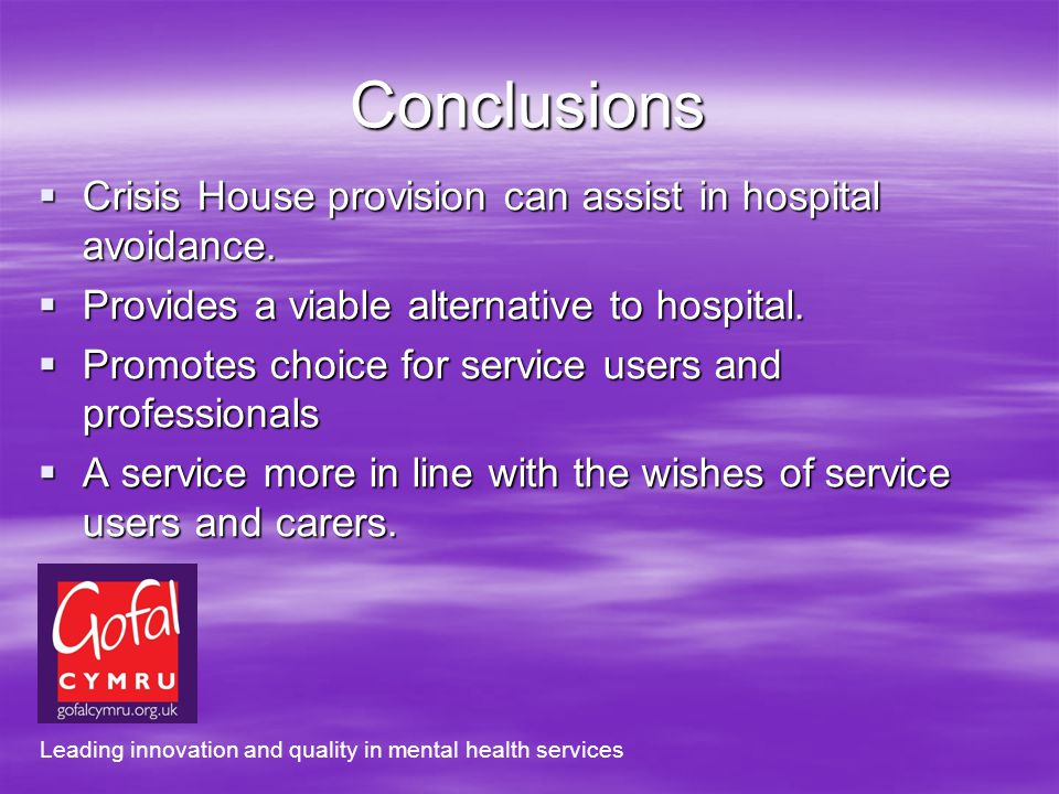 Conclusions Crisis House provision can assist in hospital avoidance. Crisis House provision can assist in hospital avoidance. Provides a viable altern