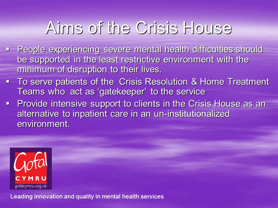 Crisis House Input Regular one to one support.Developing trust around disclosure on mental health.