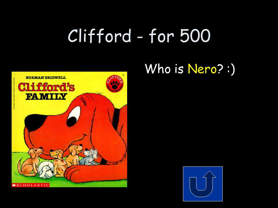 Clifford - for 500 What is Cliffords brothers name that works at the fire station.