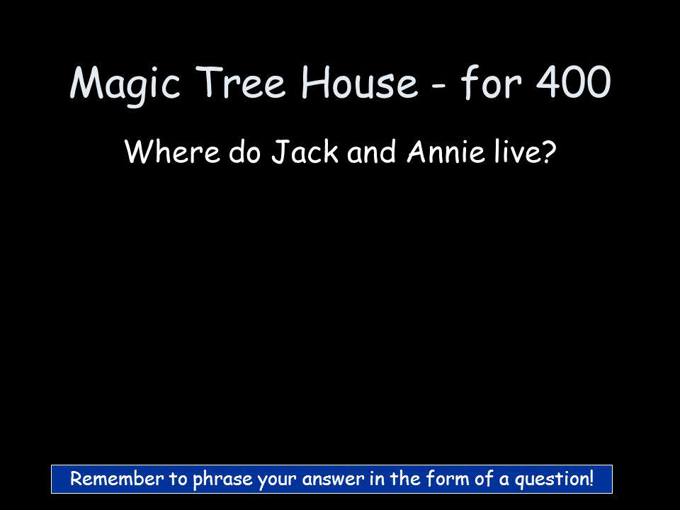 Magic Tree House - for 300 What is the Amazon :)