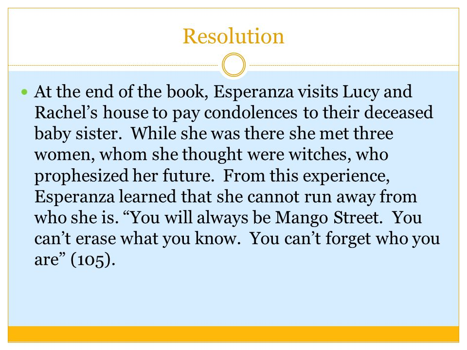 Resolution At the end of the book, Esperanza visits Lucy and Rachels house to pay condolences to their deceased baby sister. While she was there she m