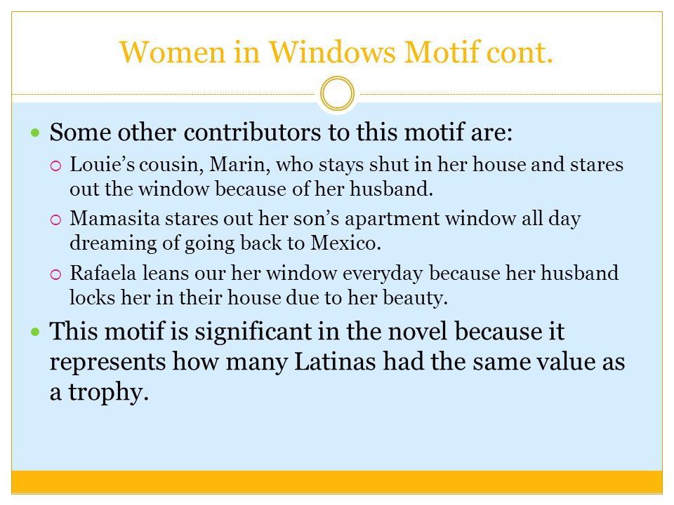 Women in Windows Motif cont. Some other contributors to this motif are: Louies cousin, Marin, who stays shut in her house and stares out the window be
