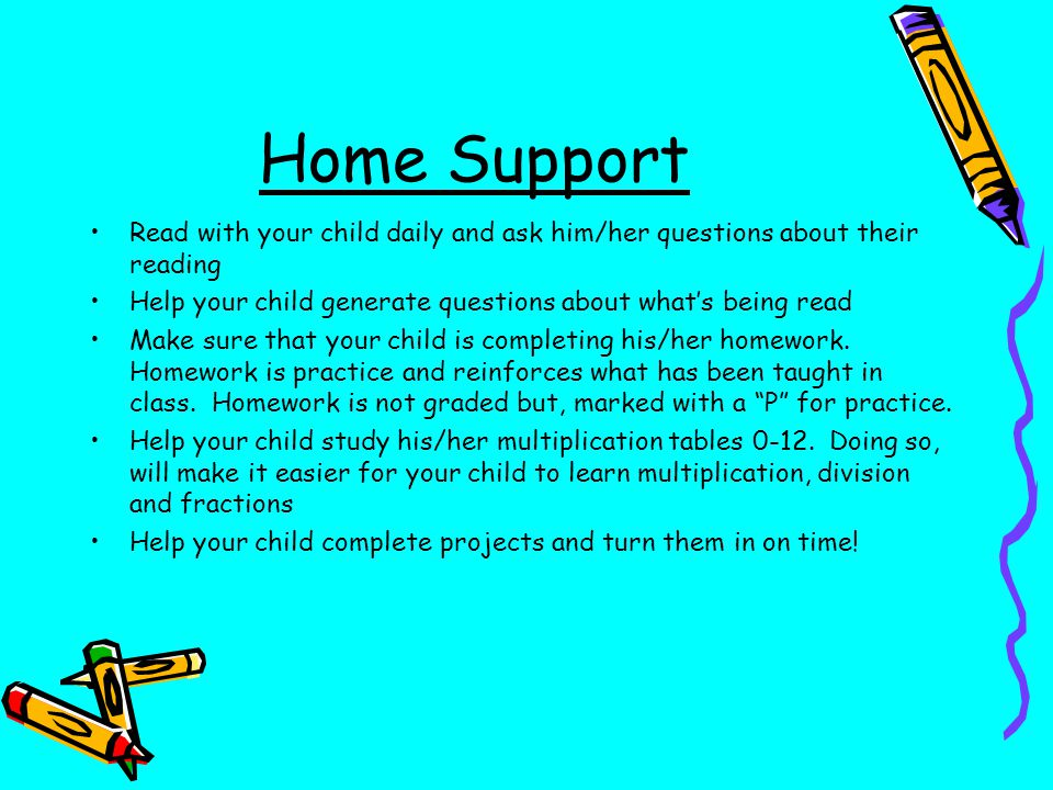 Home Support Read with your child daily and ask him/her questions about their reading Help your child generate questions about whats being read Make s
