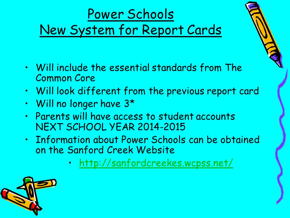 Power Schools New System for Report Cards Will include the essential standards from The Common Core Will look different from the previous report card