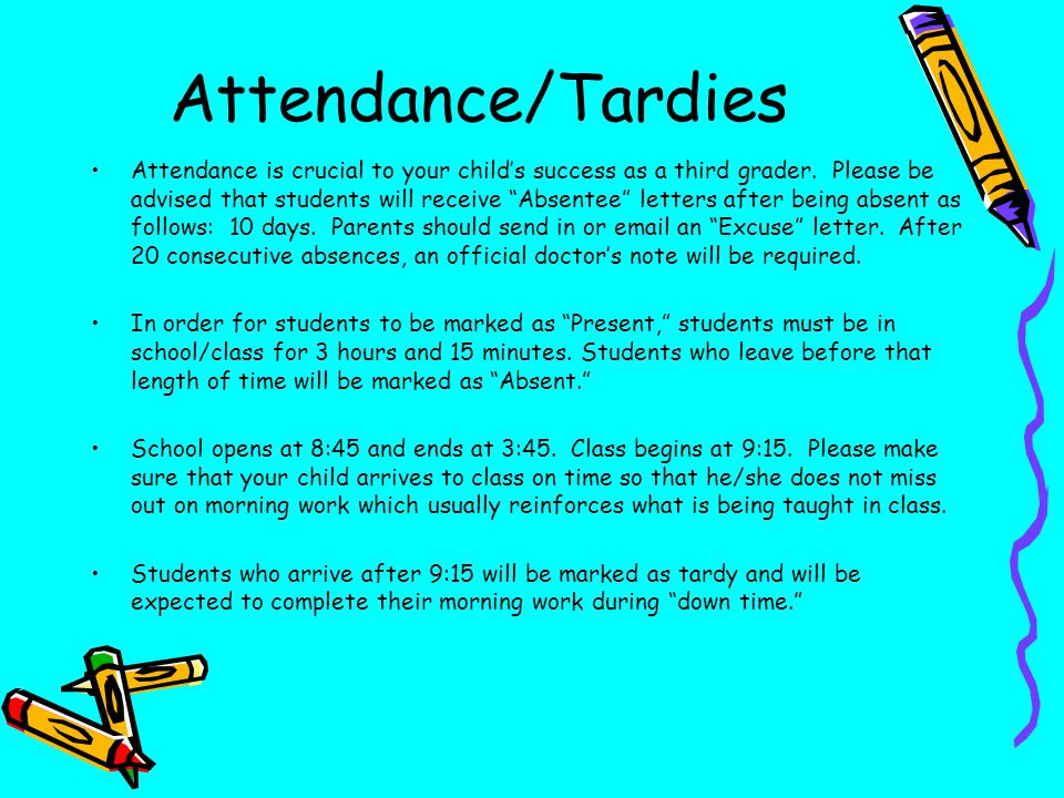 Attendance/Tardies Attendance is crucial to your childs success as a third grader. Please be advised that students will receive Absentee letters after
