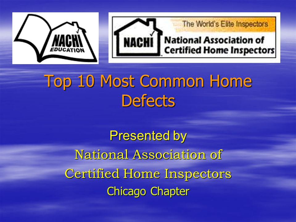 Top 10 Most Common Home Defects Presented by National Association of Certified Home Inspectors Chicago Chapter