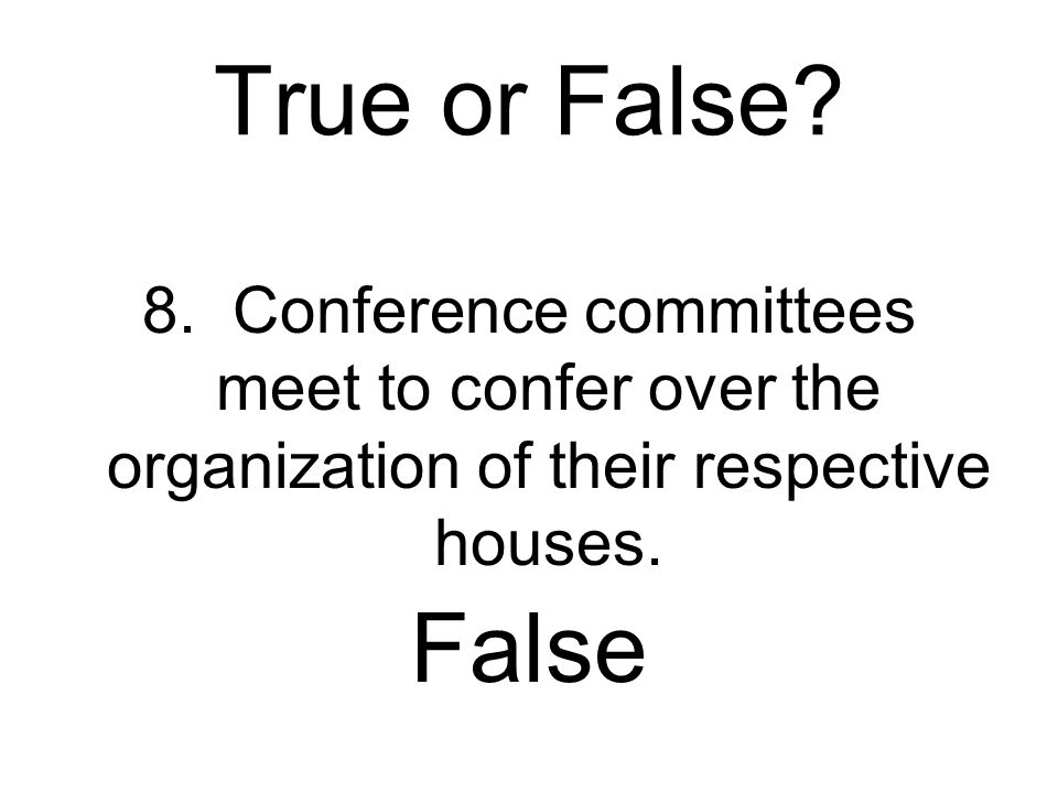 True or False? 7. Select committees are set up for a specific purpose for a limited time. True