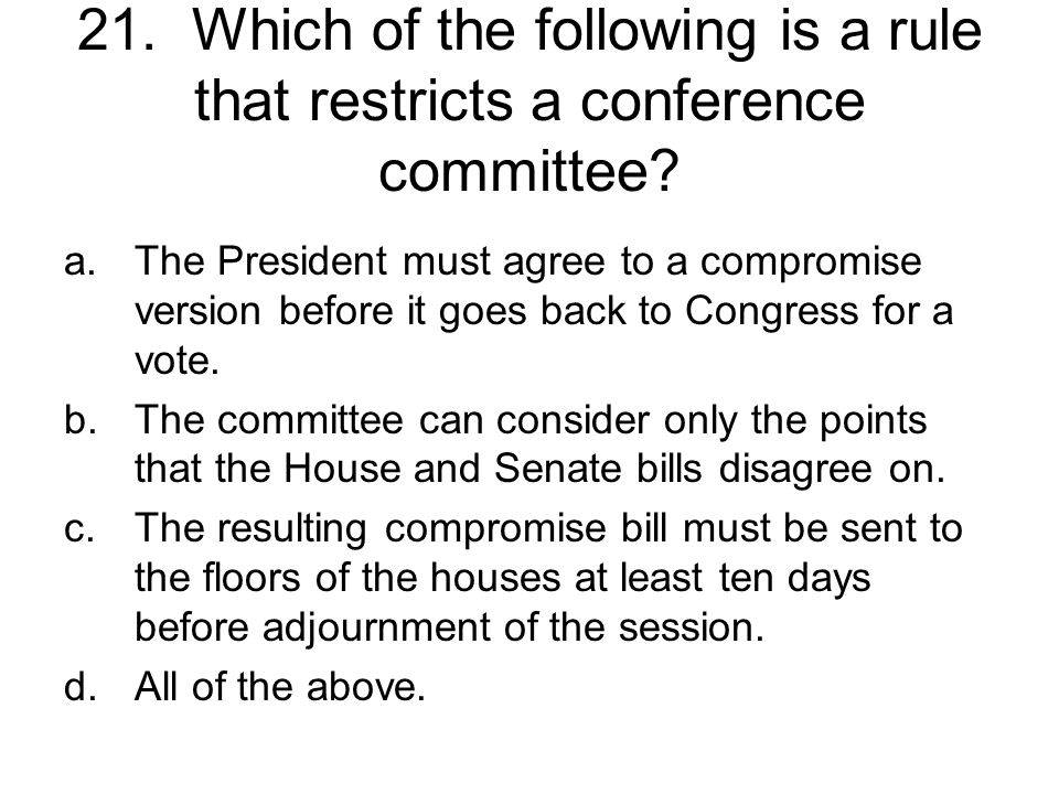 20. Why do many senators hesitate to support cloture motions? a.They fear reprisal from their constituents. b.They hope the filibusterer will talk him