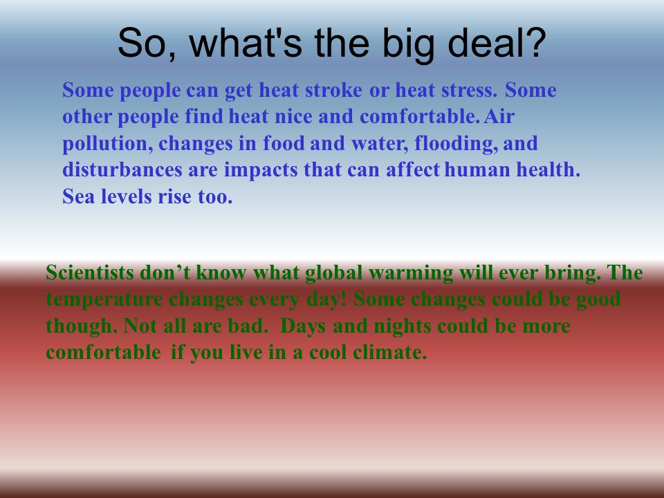 So, what s the big deal.Scientists dont know what global warming will ever bring.