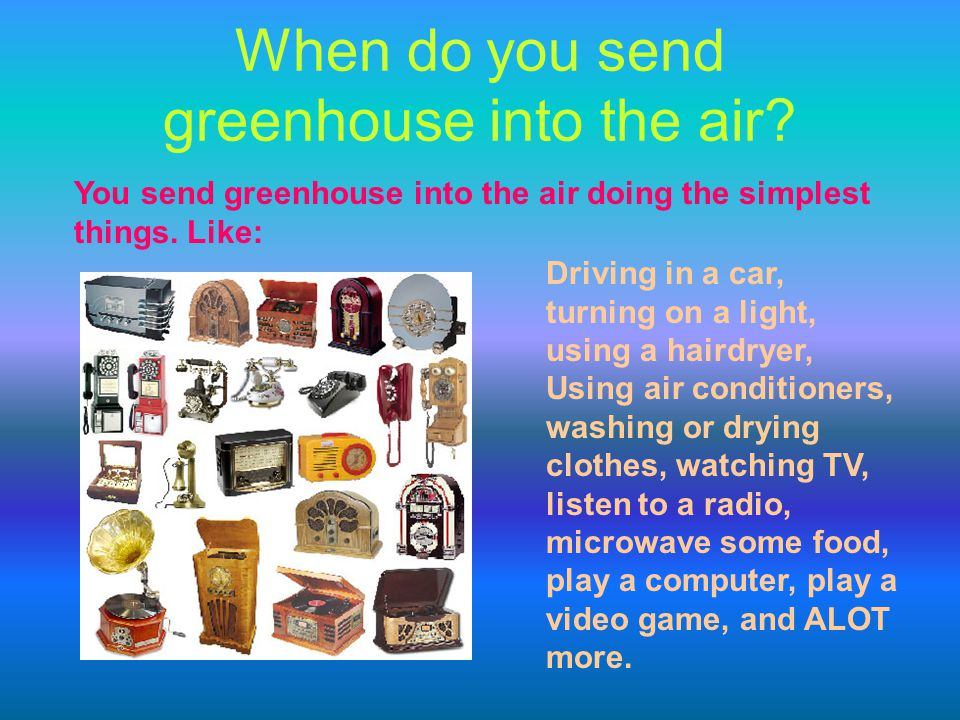 When do you send greenhouse into the air.