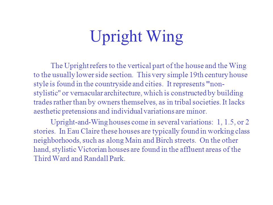 Upright Wing The Upright refers to the vertical part of the house and the Wing to the usually lower side section. This very simple 19th century house