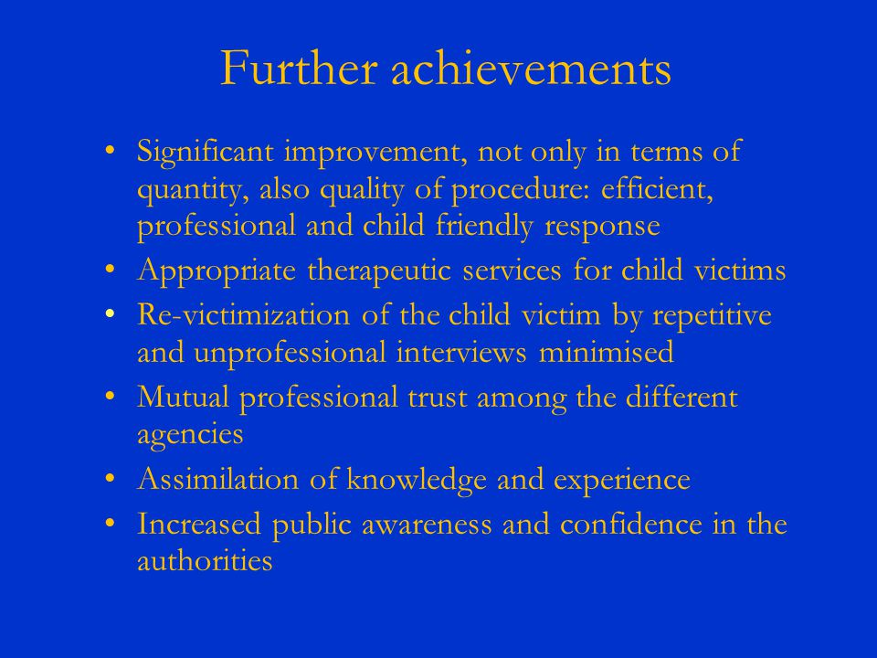 Further achievements Significant improvement, not only in terms of quantity, also quality of procedure: efficient, professional and child friendly res