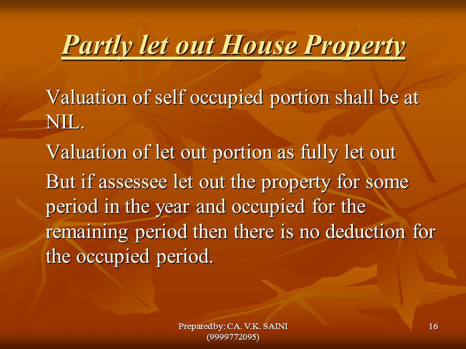 Partly let out House Property Valuation of self occupied portion shall be at NIL. Valuation of let out portion as fully let out But if assessee let ou