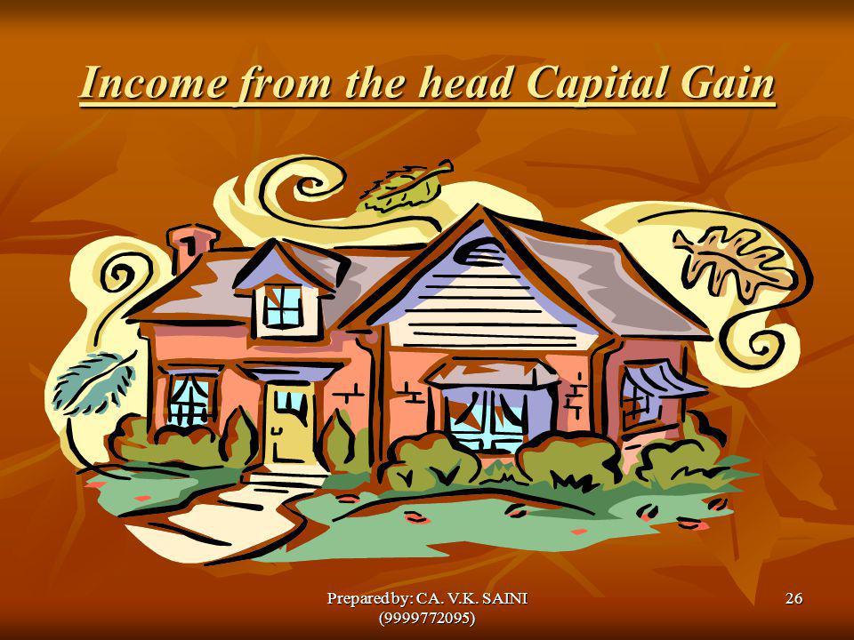 Income from the head Capital Gain 26Prepared by: CA. V.K. SAINI (9999772095)