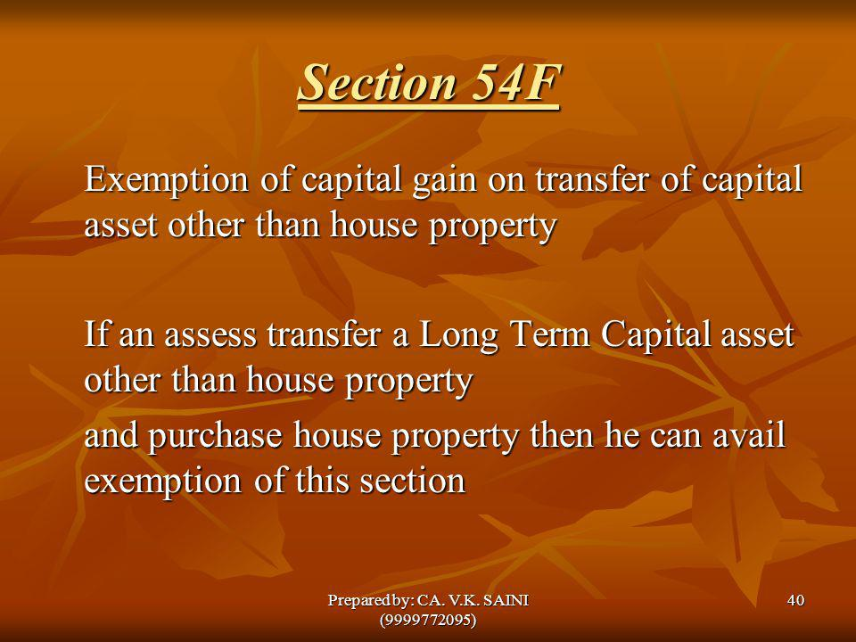 Section 54F Exemption of capital gain on transfer of capital asset other than house property If an assess transfer a Long Term Capital asset other tha