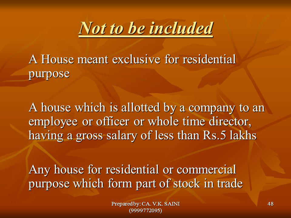 Not to be included A House meant exclusive for residential purpose A house which is allotted by a company to an employee or officer or whole time dire