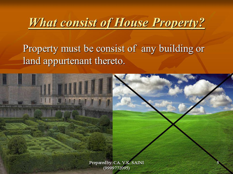 What consist of House Property? Property must be consist of any building or land appurtenant thereto. 5Prepared by: CA. V.K. SAINI (9999772095)