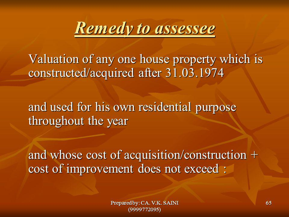 Remedy to assessee Valuation of any one house property which is constructed/acquired after 31.03.1974 and used for his own residential purpose through