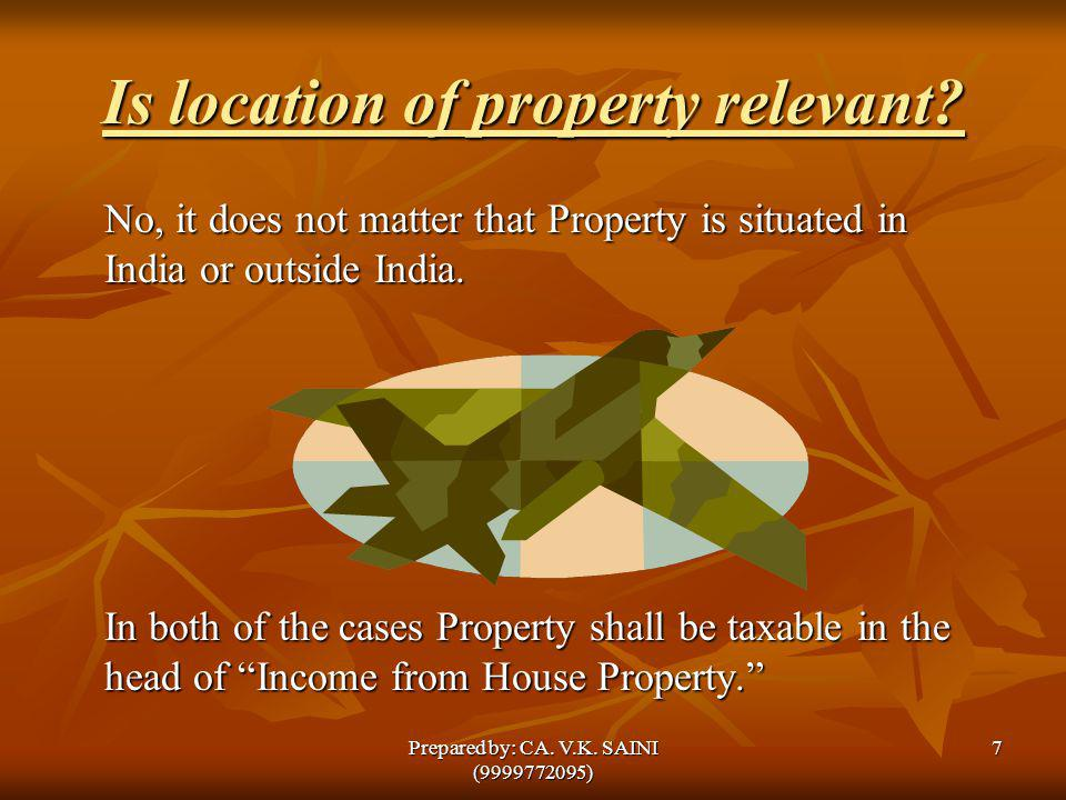 Is location of property relevant? No, it does not matter that Property is situated in India or outside India. In both of the cases Property shall be t