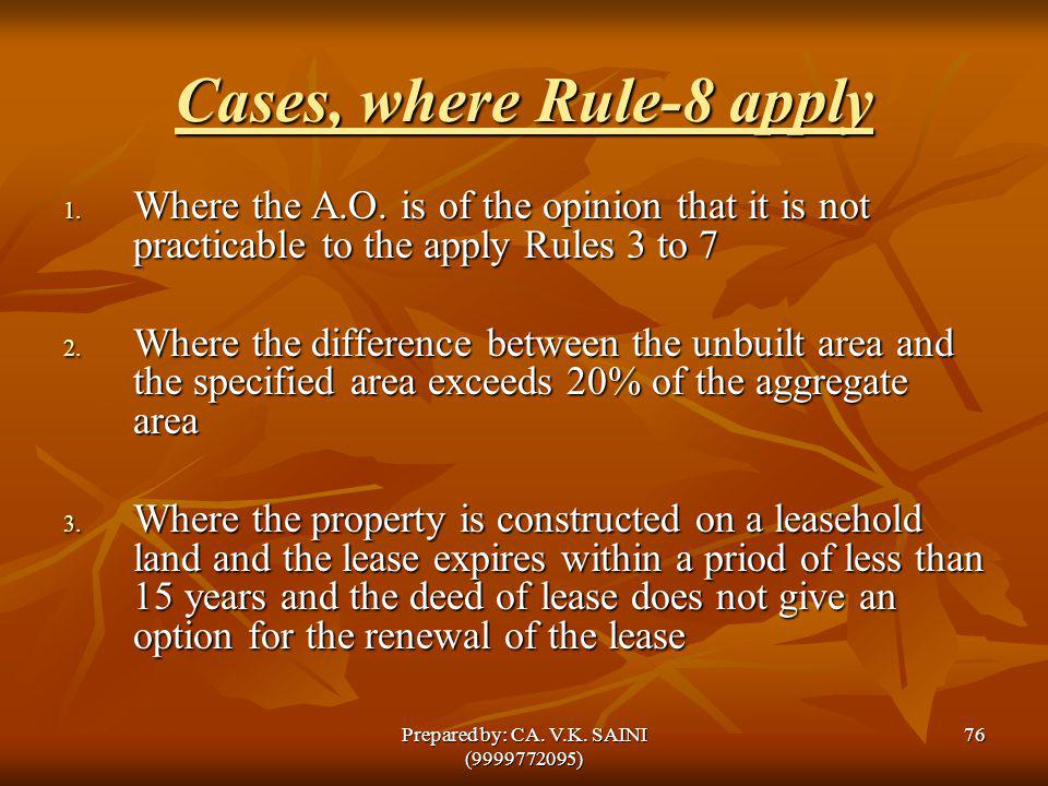 Cases, where Rule-8 apply 1. Where the A.O. is of the opinion that it is not practicable to the apply Rules 3 to 7 2. Where the difference between the