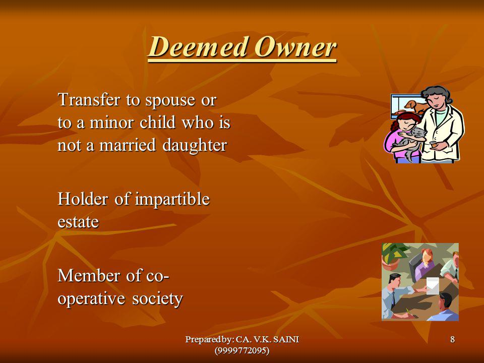 Deemed Owner Transfer to spouse or to a minor child who is not a married daughter Holder of impartible estate Member of co- operative society 8Prepare