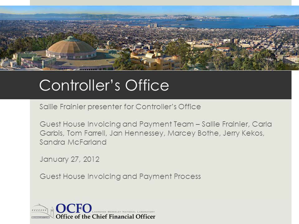 Controllers Office Sallie Frainier presenter for Controllers Office Guest House Invoicing and Payment Team – Sallie Frainier, Carla Garbis, Tom Farrel