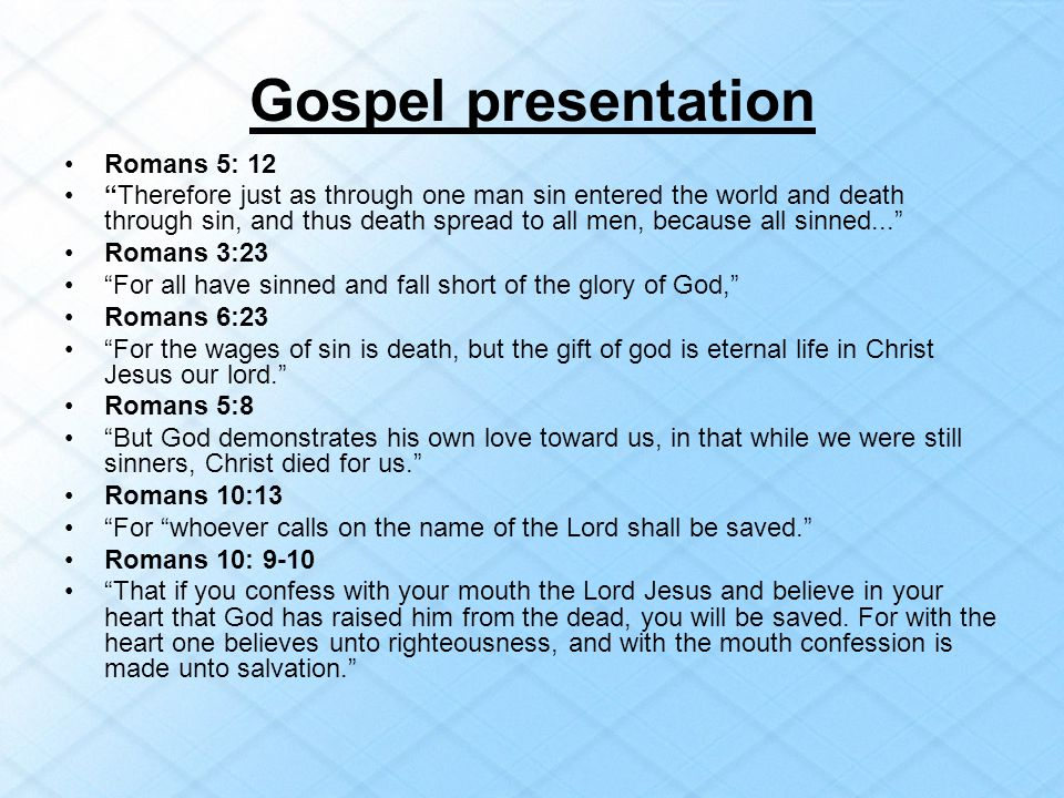 Gospel presentation Romans 5: 12 Therefore just as through one man sin entered the world and death through sin, and thus death spread to all men, beca