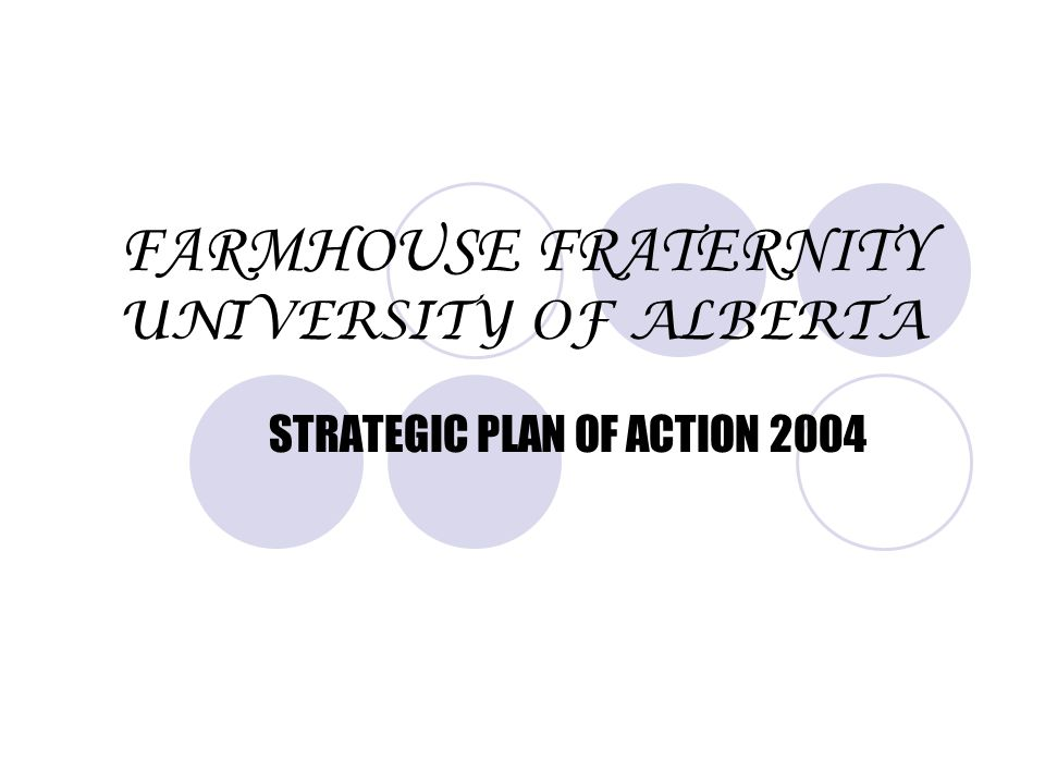FARMHOUSE FRATERNITY UNIVERSITY OF ALBERTA STRATEGIC PLAN OF ACTION 2004
