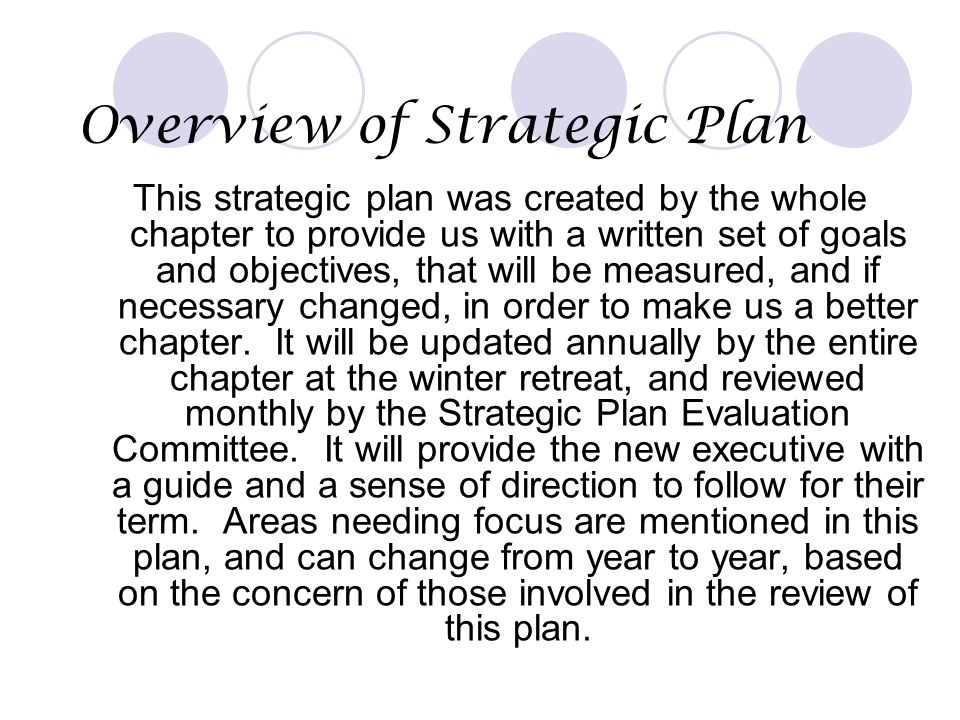 Overview of Strategic Plan This strategic plan was created by the whole chapter to provide us with a written set of goals and objectives, that will be