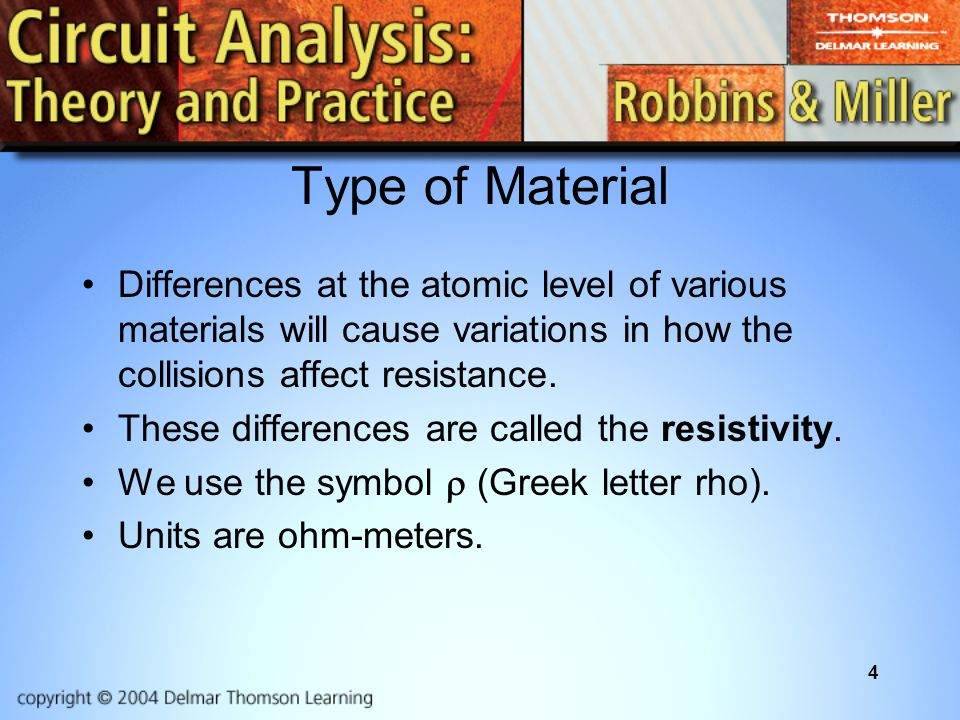 4 Type of Material Differences at the atomic level of various materials will cause variations in how the collisions affect resistance. These differenc