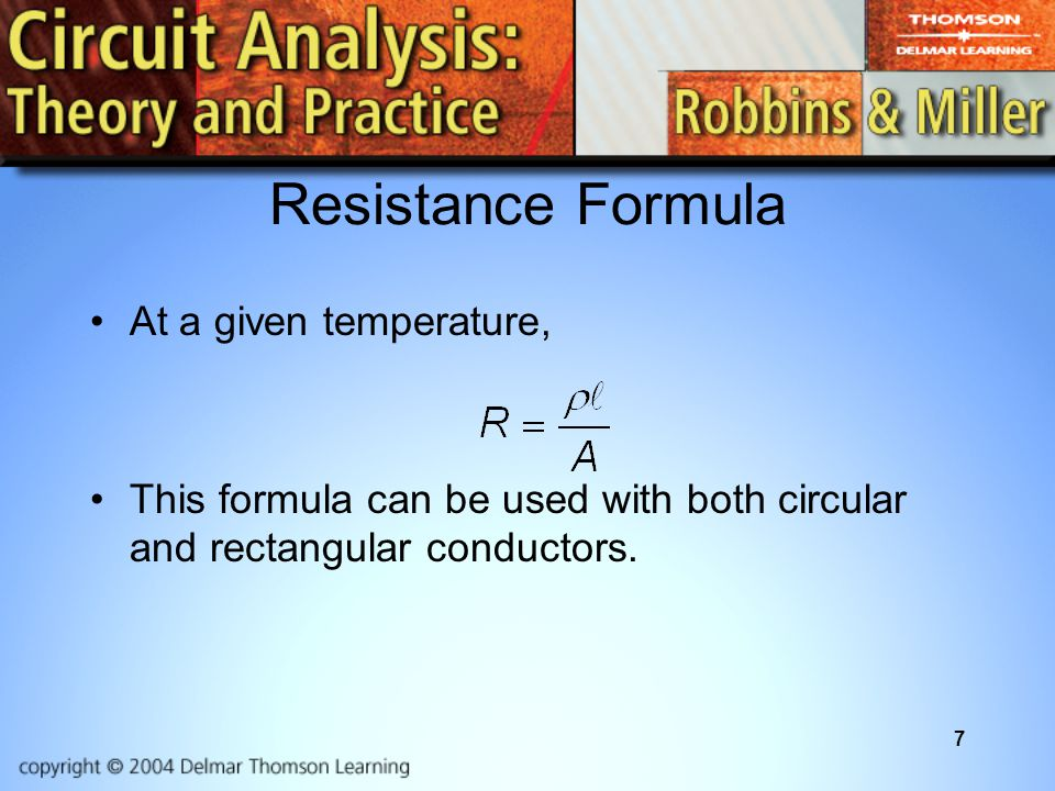 7 Resistance Formula At a given temperature, This formula can be used with both circular and rectangular conductors.