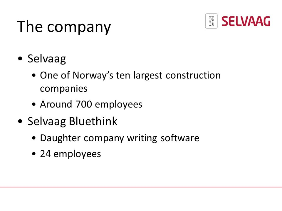 The company Selvaag One of Norways ten largest construction companies Around 700 employees Selvaag Bluethink Daughter company writing software 24 employees