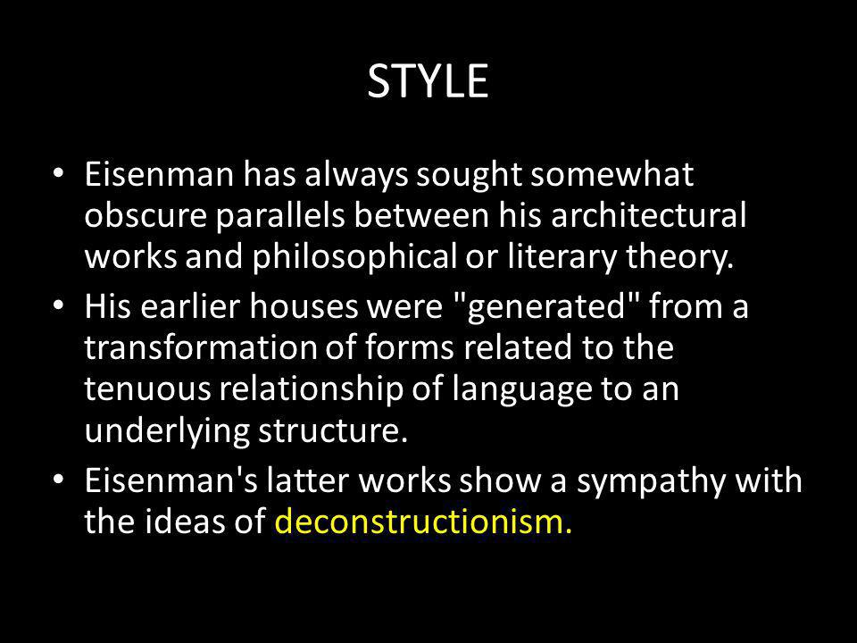 STYLE Eisenman has always sought somewhat obscure parallels between his architectural works and philosophical or literary theory.