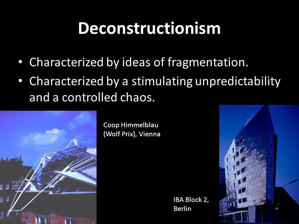 Deconstructionism Characterized by ideas of fragmentation.