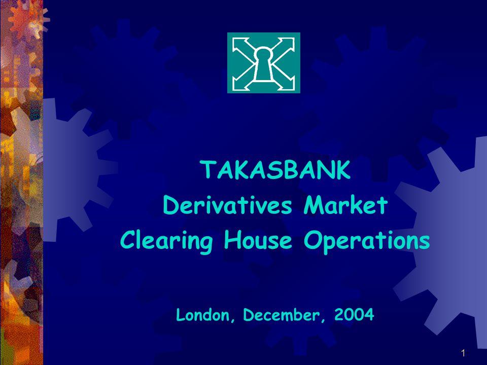 1 TAKASBANK Derivatives Market Clearing House Operations London, December, 2004