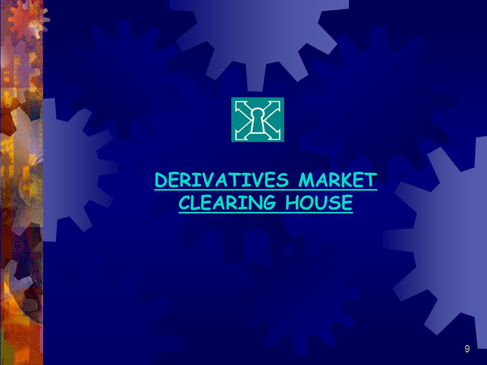 9 DERIVATIVES MARKET CLEARING HOUSE