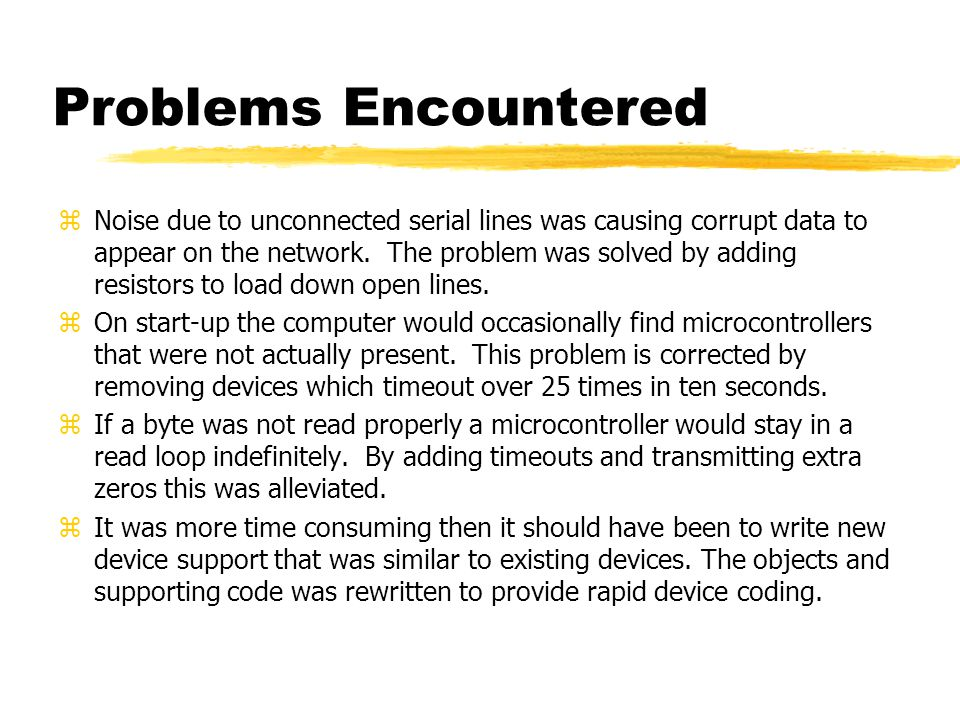 Problems Encountered zNoise due to unconnected serial lines was causing corrupt data to appear on the network.