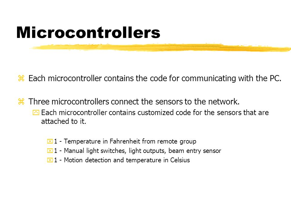 Microcontrollers zEach microcontroller contains the code for communicating with the PC.