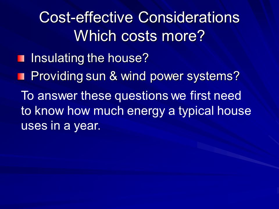 Cost-effective Considerations Which costs more. Insulating the house.