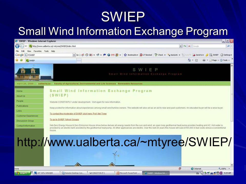 SWIEP Small Wind Information Exchange Program http://www.ualberta.ca/~mtyree/SWIEP/