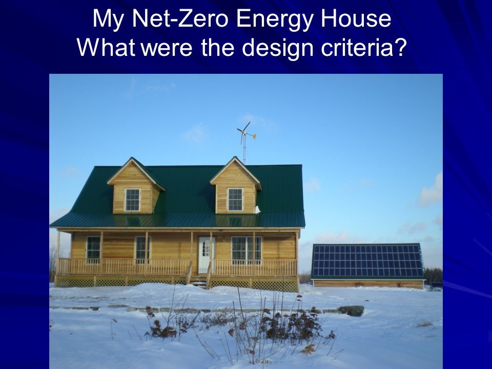 My Net-Zero Energy House What were the design criteria
