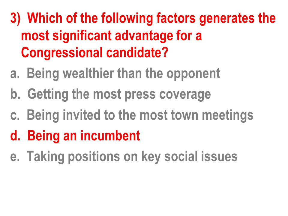 4) All the following represent reasons why voters choose congressional candidates EXCEPT a.